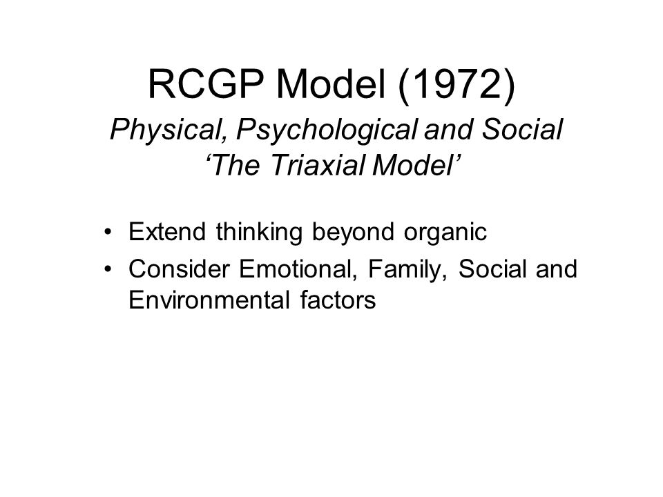 RCGP Model (1972) Physical, Psychological and Social 'The Triaxial Model'