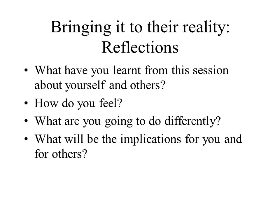 Bringing it to their reality: Reflections
