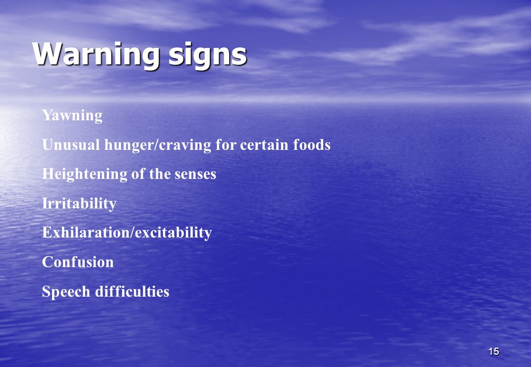 Warning signs Yawning Unusual hunger/craving for certain foods