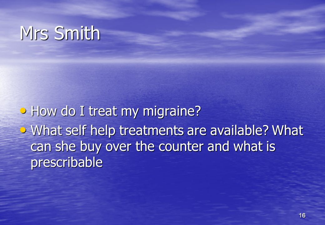 Mrs Smith How do I treat my migraine