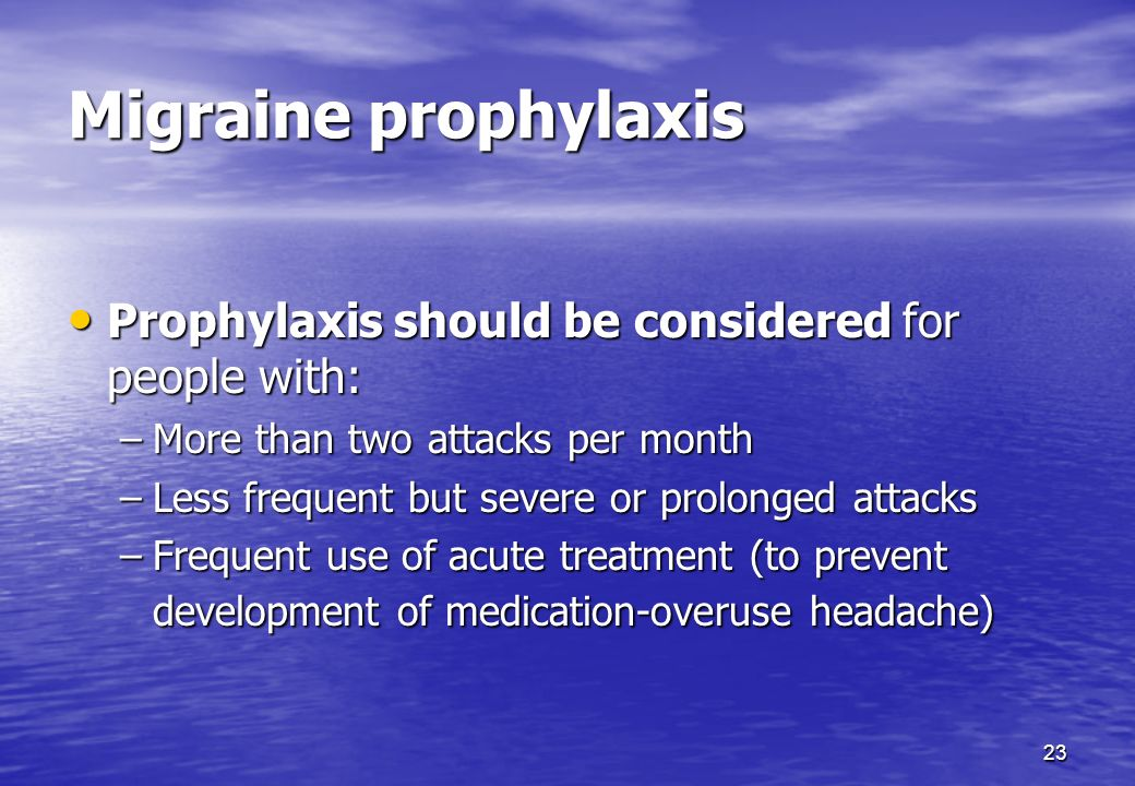 Migraine prophylaxis Prophylaxis should be considered for people with: