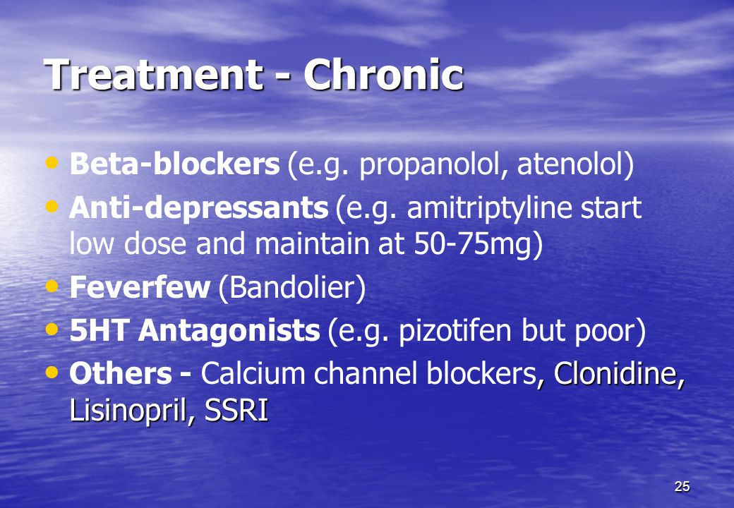 Treatment - Chronic Beta-blockers (e.g. propanolol, atenolol)