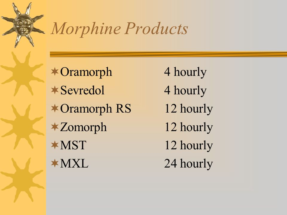 Morphine Products Oramorph 4 hourly Sevredol 4 hourly