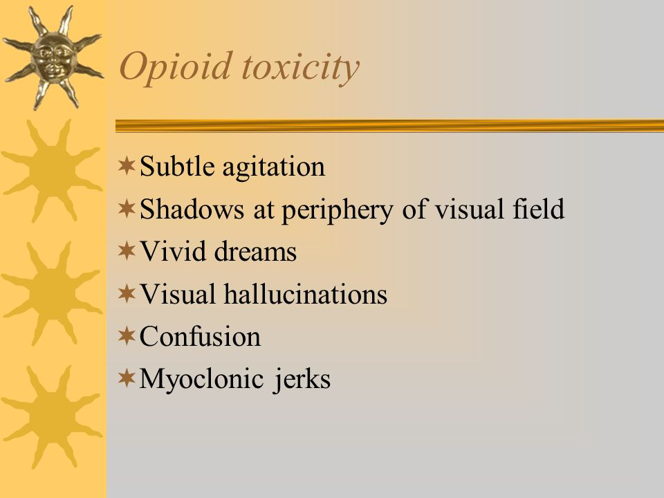 Opioid toxicity Subtle agitation Shadows at periphery of visual field