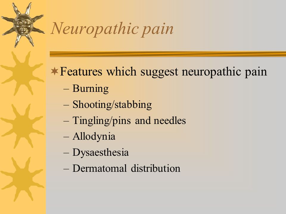 Neuropathic pain Features which suggest neuropathic pain Burning