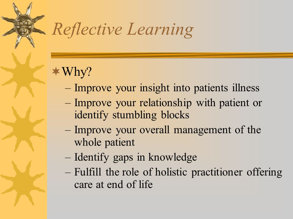Reflective Learning Why Improve your insight into patients illness