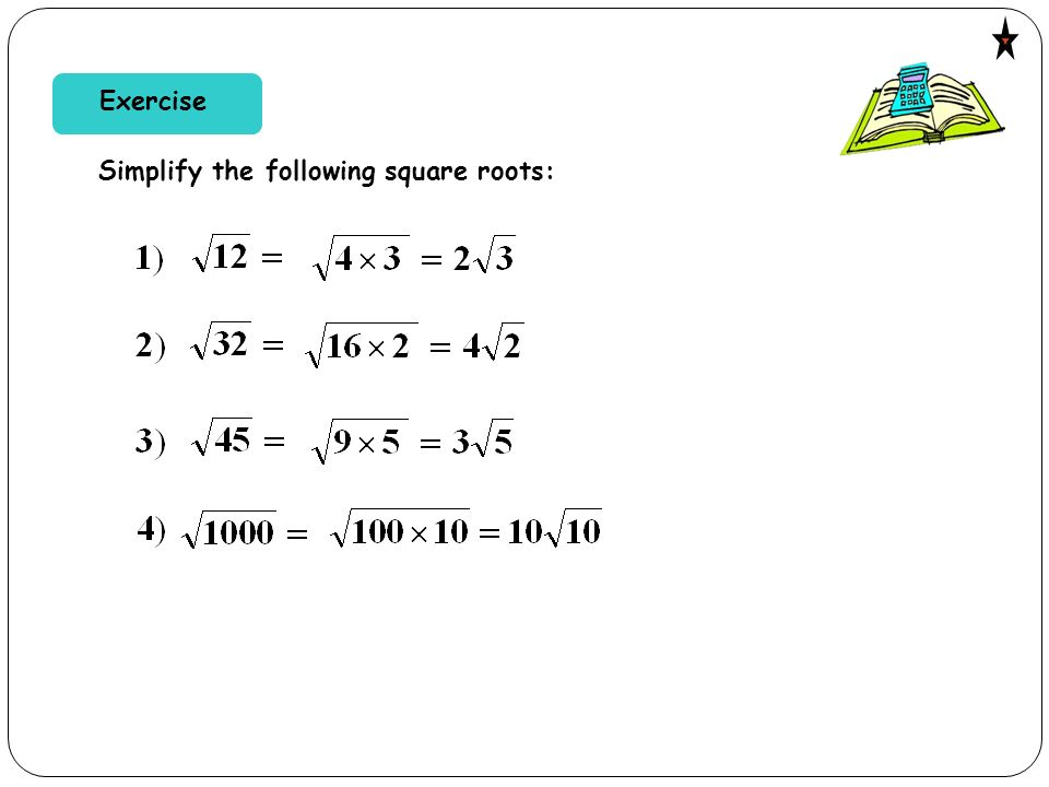 Exercise Simplify the following square roots: