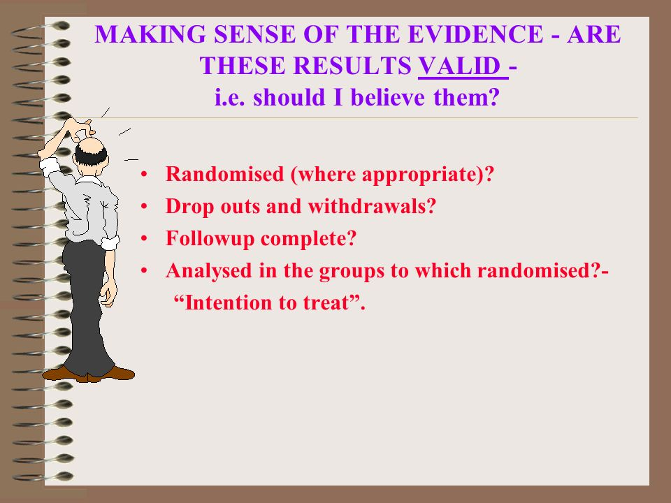 MAKING SENSE OF THE EVIDENCE - ARE THESE RESULTS VALID - i. e