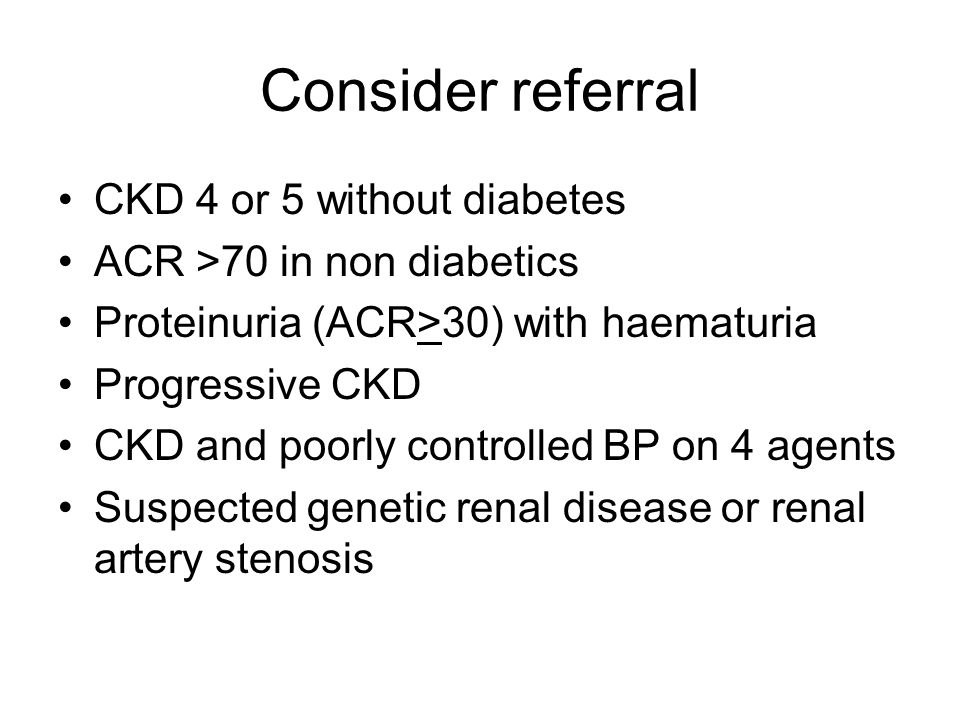Consider referral CKD 4 or 5 without diabetes