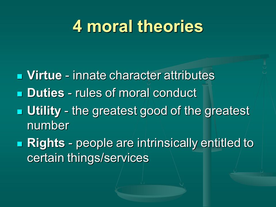 4 moral theories Virtue - innate character attributes