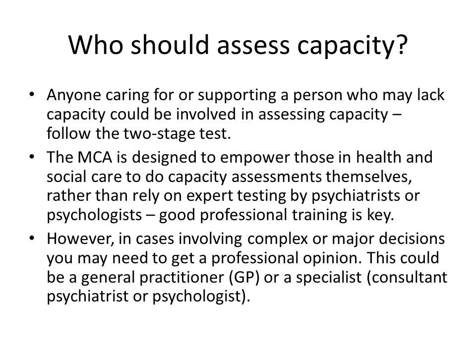 Who should assess capacity