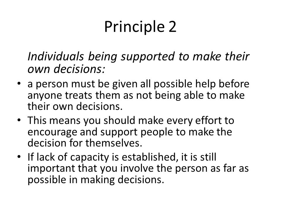 Principle 2 Individuals being supported to make their own decisions:
