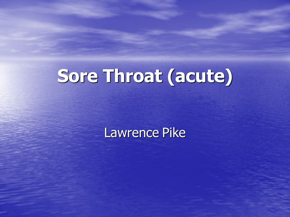Sore Throat (acute) Lawrence Pike