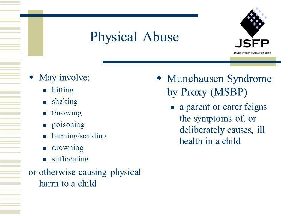 Physical Abuse Munchausen Syndrome by Proxy (MSBP) May involve: