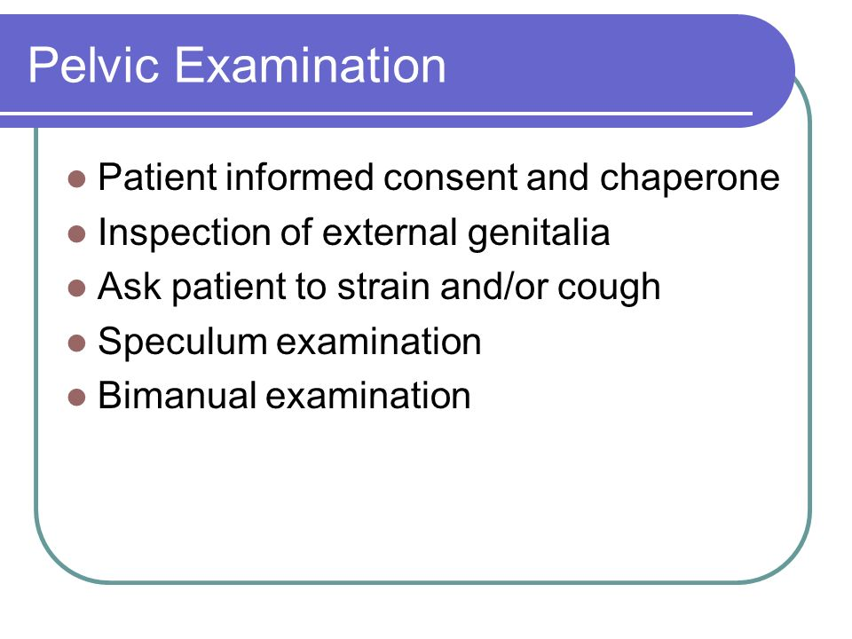 Pelvic Examination Patient informed consent and chaperone