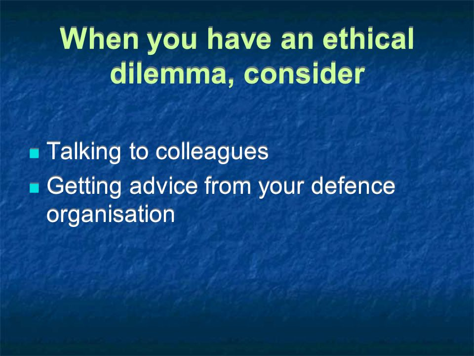When you have an ethical dilemma, consider
