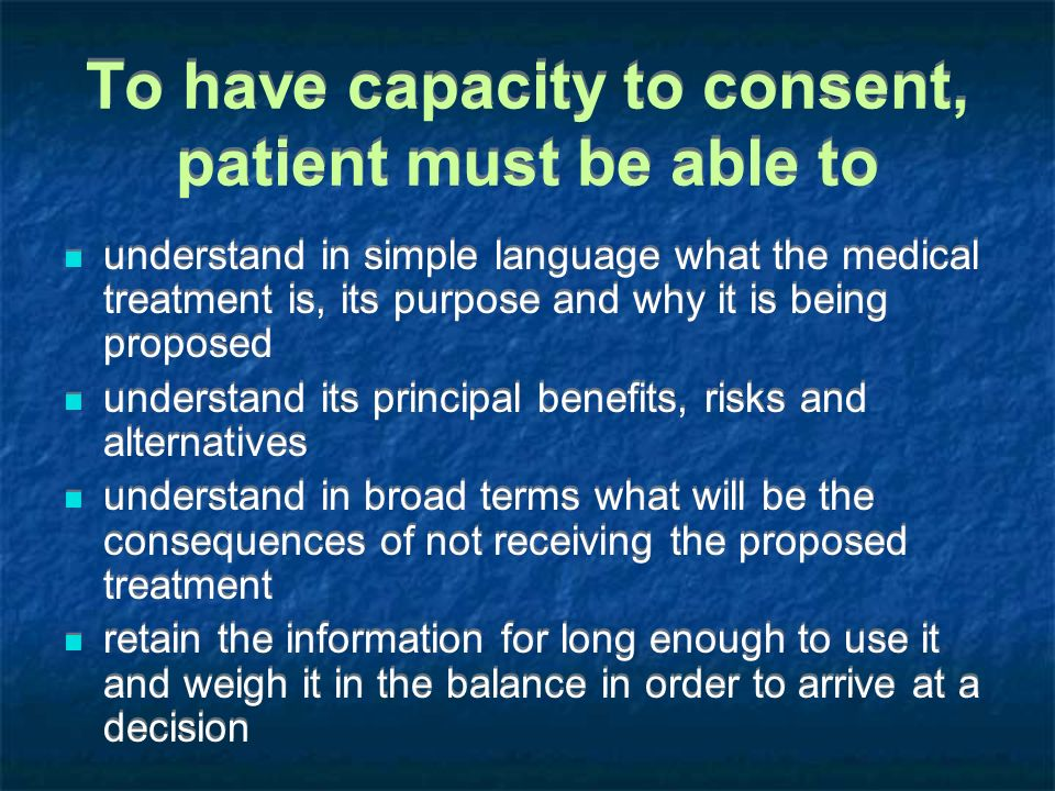 To have capacity to consent, patient must be able to