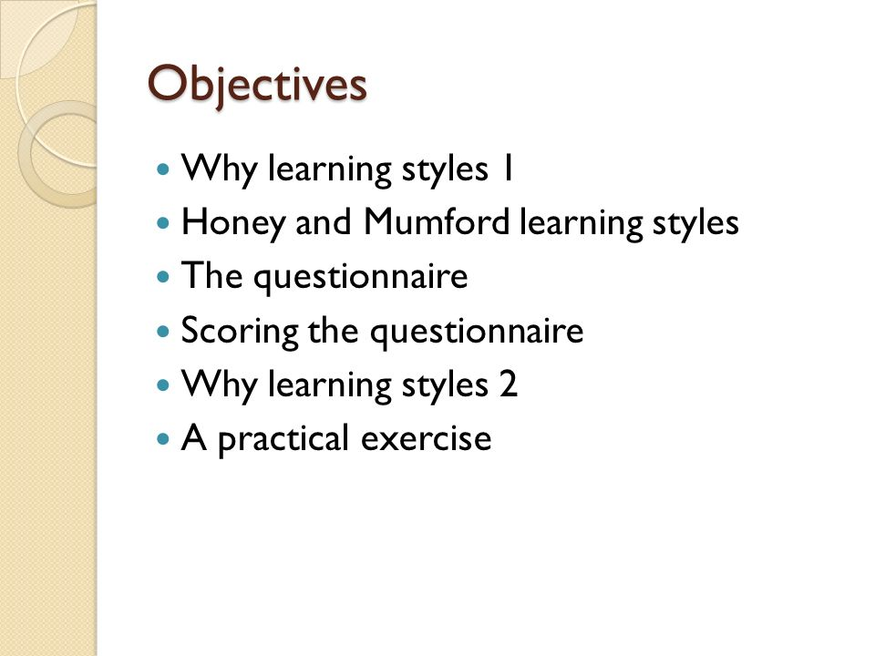Objectives Why learning styles 1 Honey and Mumford learning styles