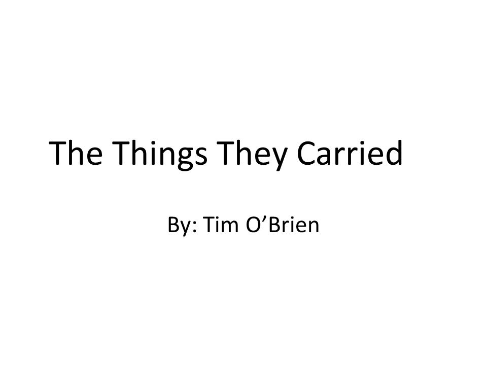 carried statement thesis they things In the short story, the things they carried, tim obrien writes about the soldiers of vietnam and the self versus war or nature that all of them had to carry with them in this story, obrien writes about the intangible things that the soldiers carry with them such as memories and fears and also.