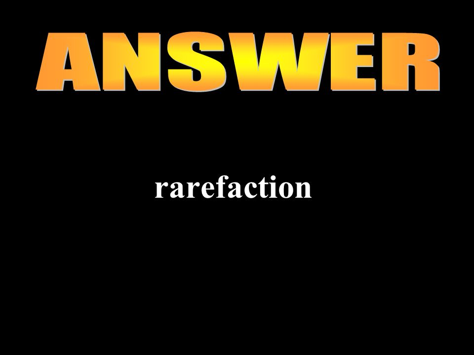 ANSWER rarefaction