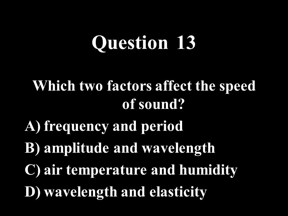 Which two factors affect the speed of sound