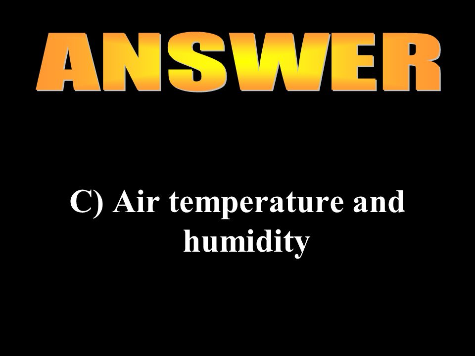 C) Air temperature and humidity