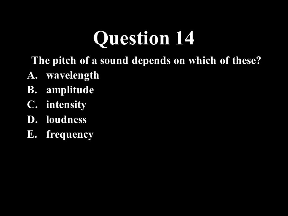 The pitch of a sound depends on which of these