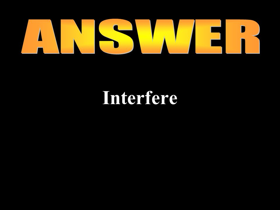 ANSWER Interfere
