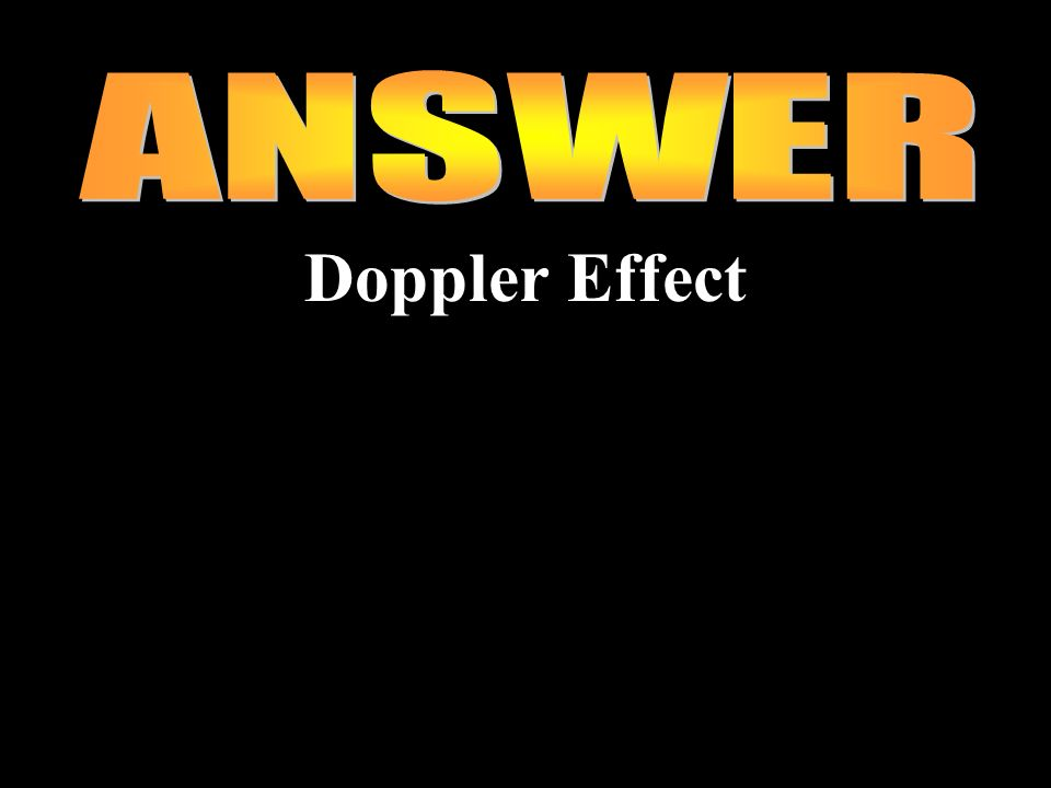 ANSWER Doppler Effect