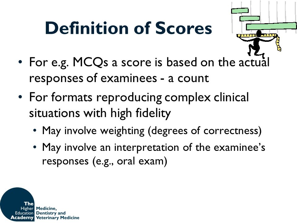 Definition of Scores For e.g. MCQs a score is based on the actual responses of examinees - a count.