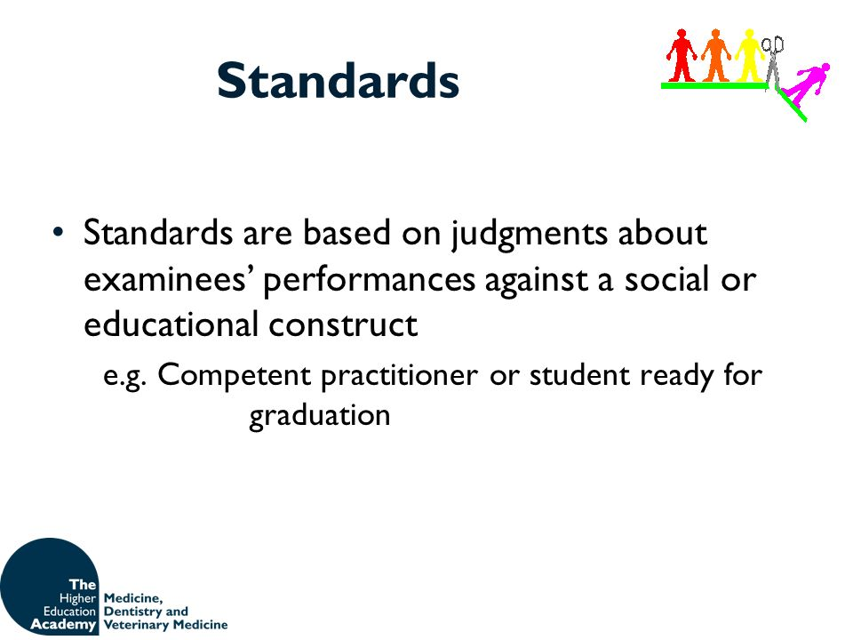 Standards Standards are based on judgments about examinees' performances against a social or educational construct.