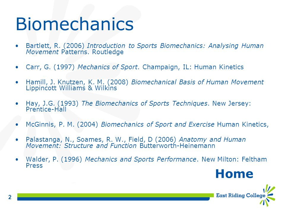 Biomechanics Bartlett, R. (2006) Introduction to Sports Biomechanics: Analysing Human Movement Patterns. Routledge.