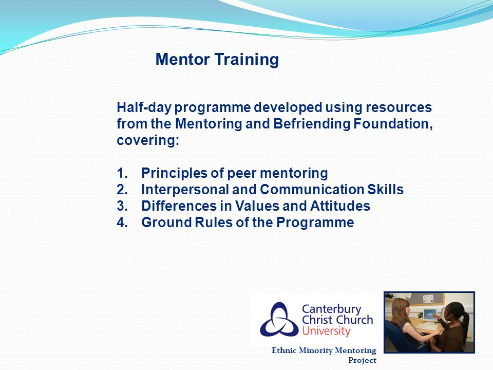 Mentor Training Half-day programme developed using resources from the Mentoring and Befriending Foundation, covering: