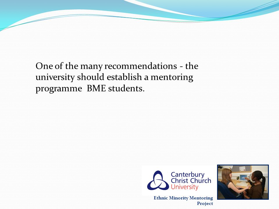 One of the many recommendations - the university should establish a mentoring programme BME students.