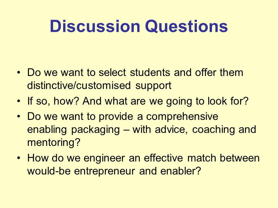 Discussion Questions Do we want to select students and offer them distinctive/customised support. If so, how And what are we going to look for