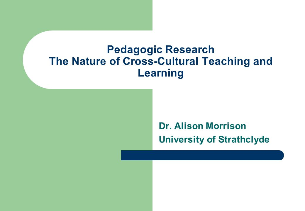 Pedagogic Research The Nature of Cross-Cultural Teaching and Learning