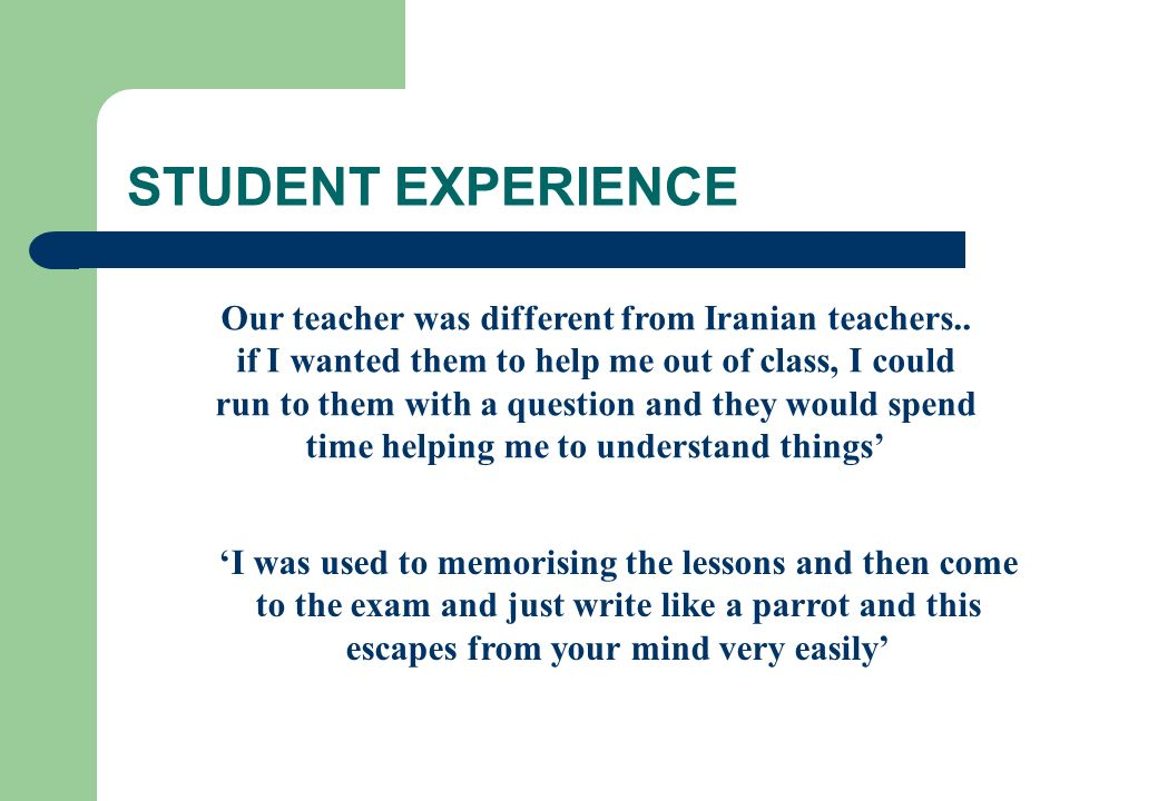 STUDENT EXPERIENCE Our teacher was different from Iranian teachers..