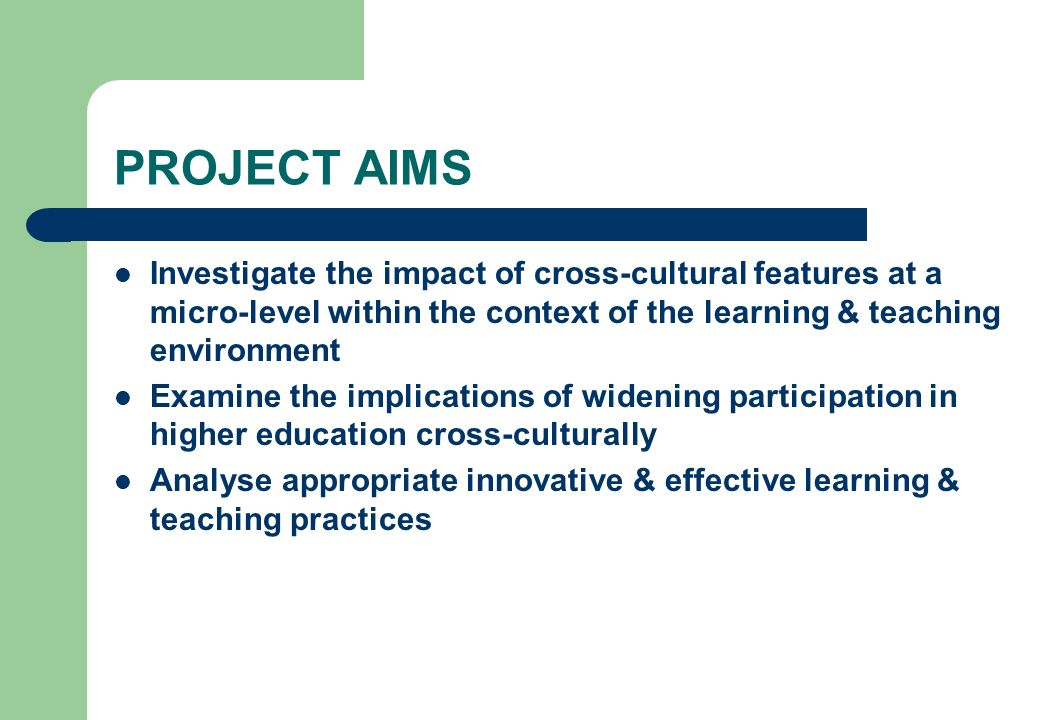 PROJECT AIMS Investigate the impact of cross-cultural features at a micro-level within the context of the learning & teaching environment.