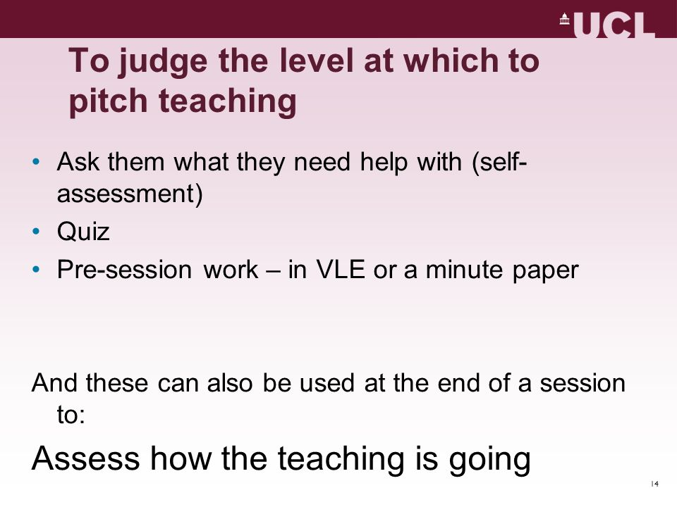 To judge the level at which to pitch teaching