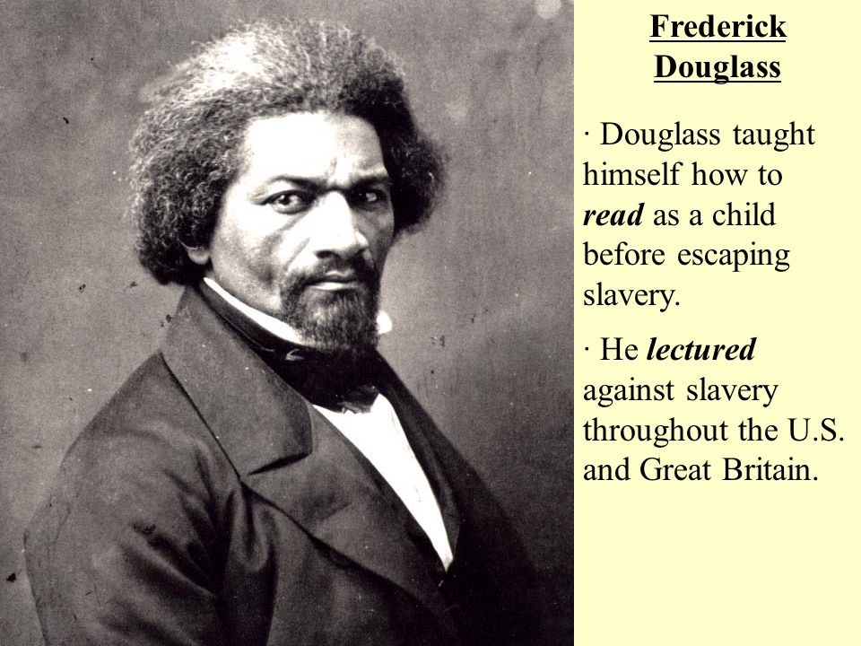 Frederick Douglass · Douglass taught himself how to read as a child before escaping slavery.