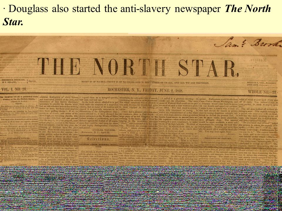 · Douglass also started the anti-slavery newspaper The North Star.