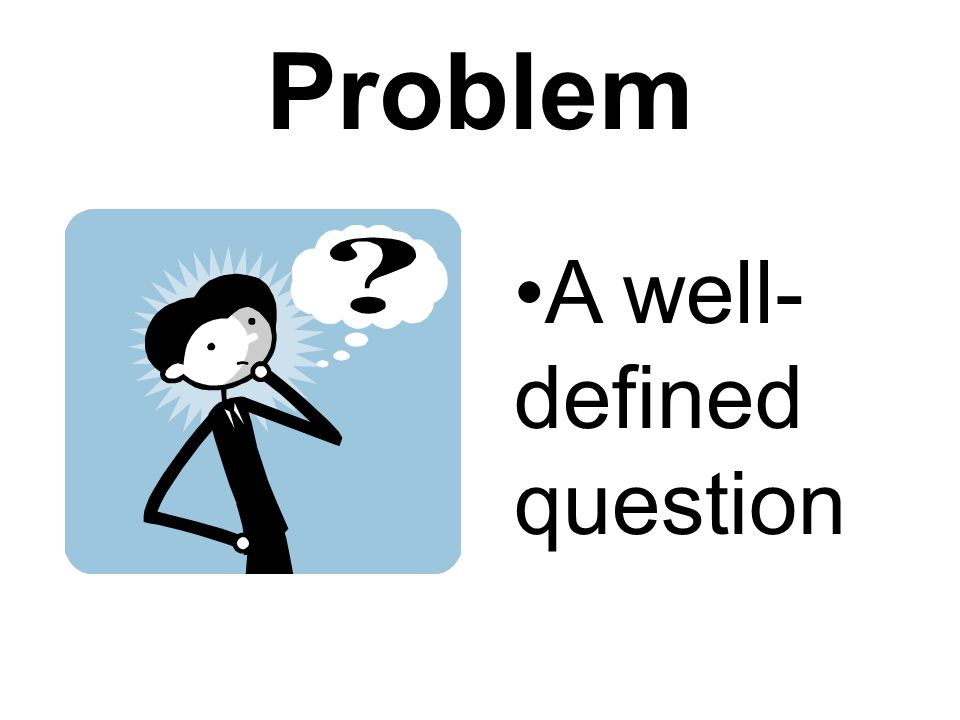 Problem A well-defined question
