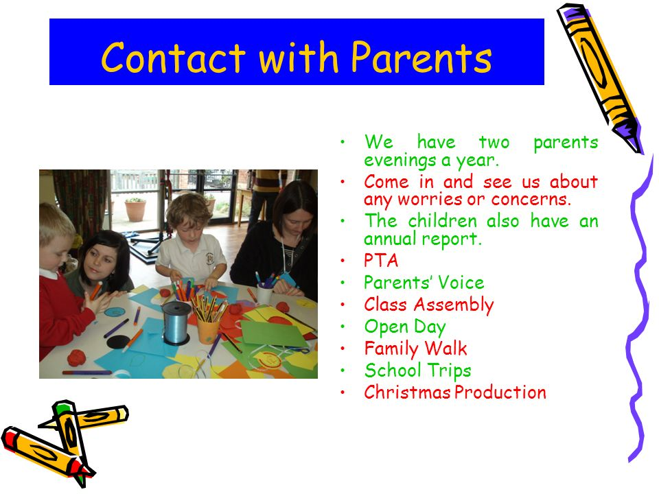 Contact with Parents We have two parents evenings a year.