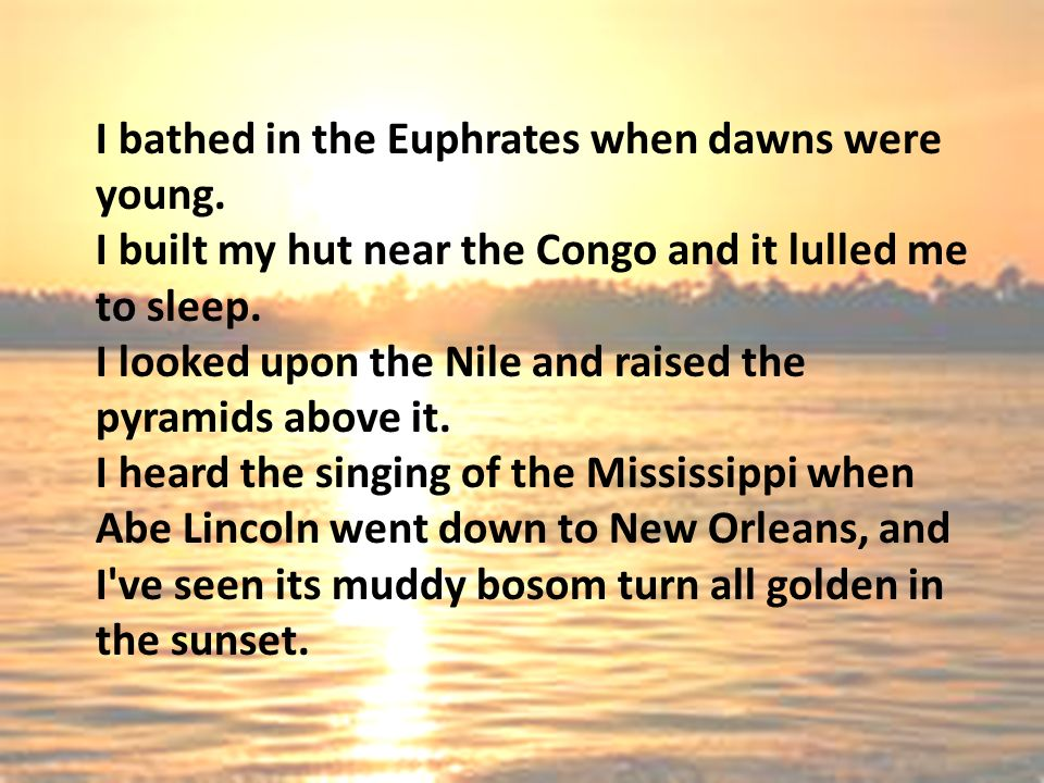 I bathed in the Euphrates when dawns were young