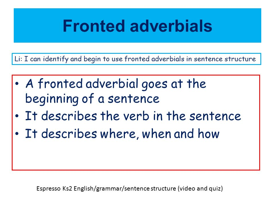 Fronted adverbials Li: I can identify and begin to use fronted ...
