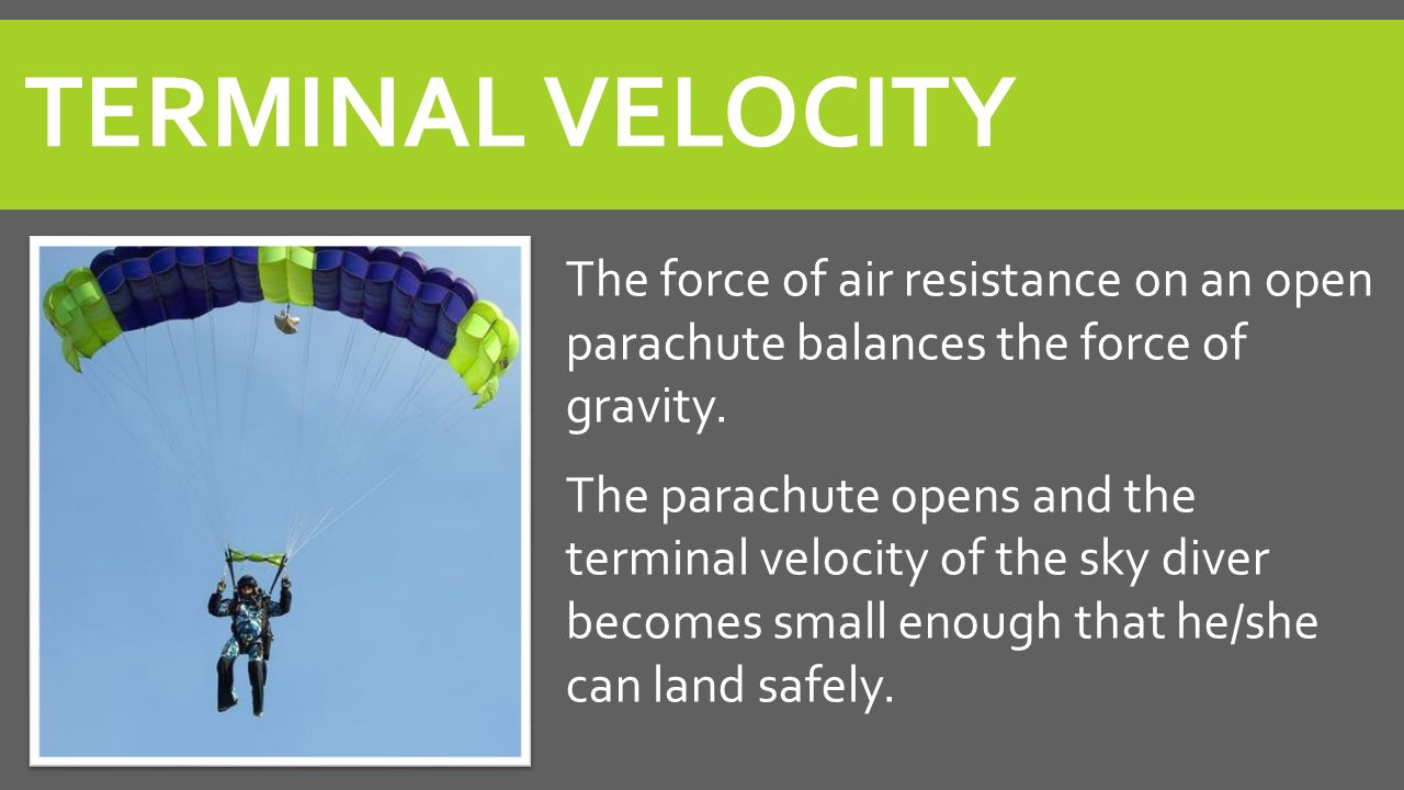 Terminal Velocity The force of air resistance on an open parachute balances the force of gravity.