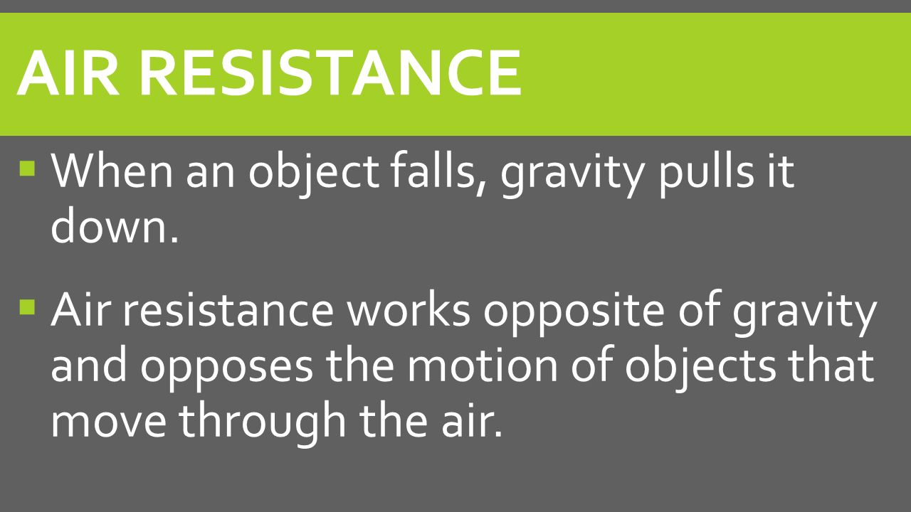 Air Resistance When an object falls, gravity pulls it down.