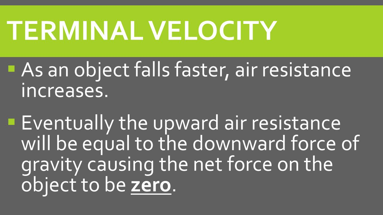 Terminal Velocity As an object falls faster, air resistance increases.