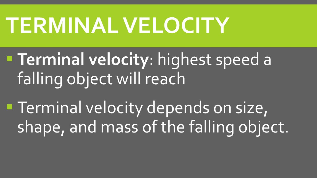 Terminal Velocity Terminal velocity: highest speed a falling object will reach.