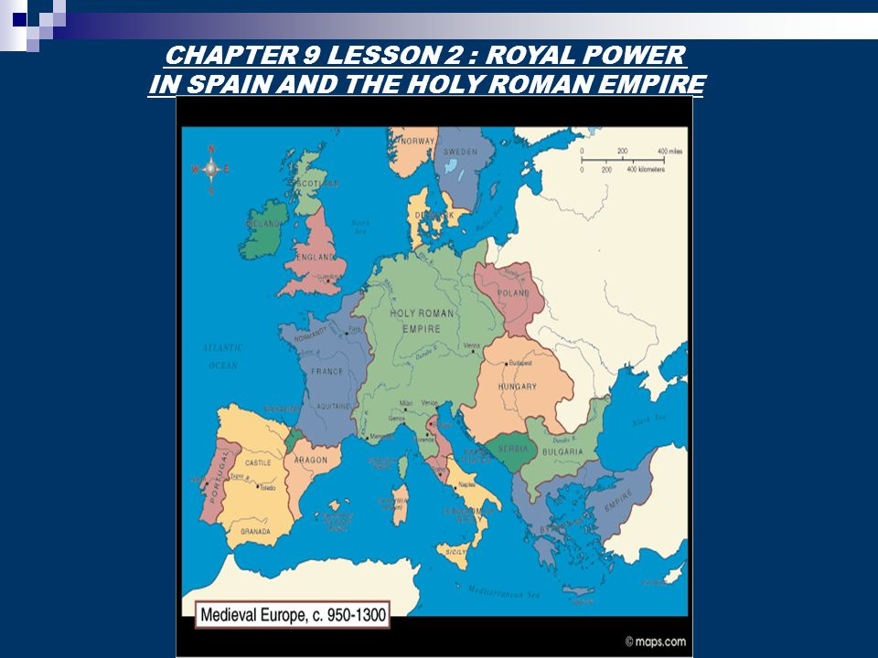 CHAPTER 9 LESSON 2 : ROYAL POWER IN SPAIN AND THE HOLY ROMAN EMPIRE
